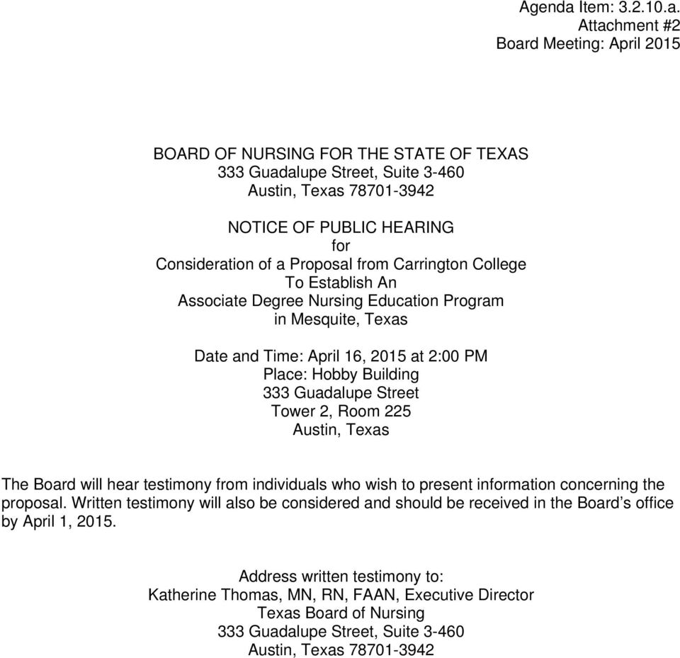 Attachment #2 Board Meeting: April 2015 BOARD OF NURSING FOR THE STATE OF TEXAS 333 Guadalupe Street, Suite 3-460 Austin, Texas 78701-3942 NOTICE OF PUBLIC HEARING for Consideration of a Proposal