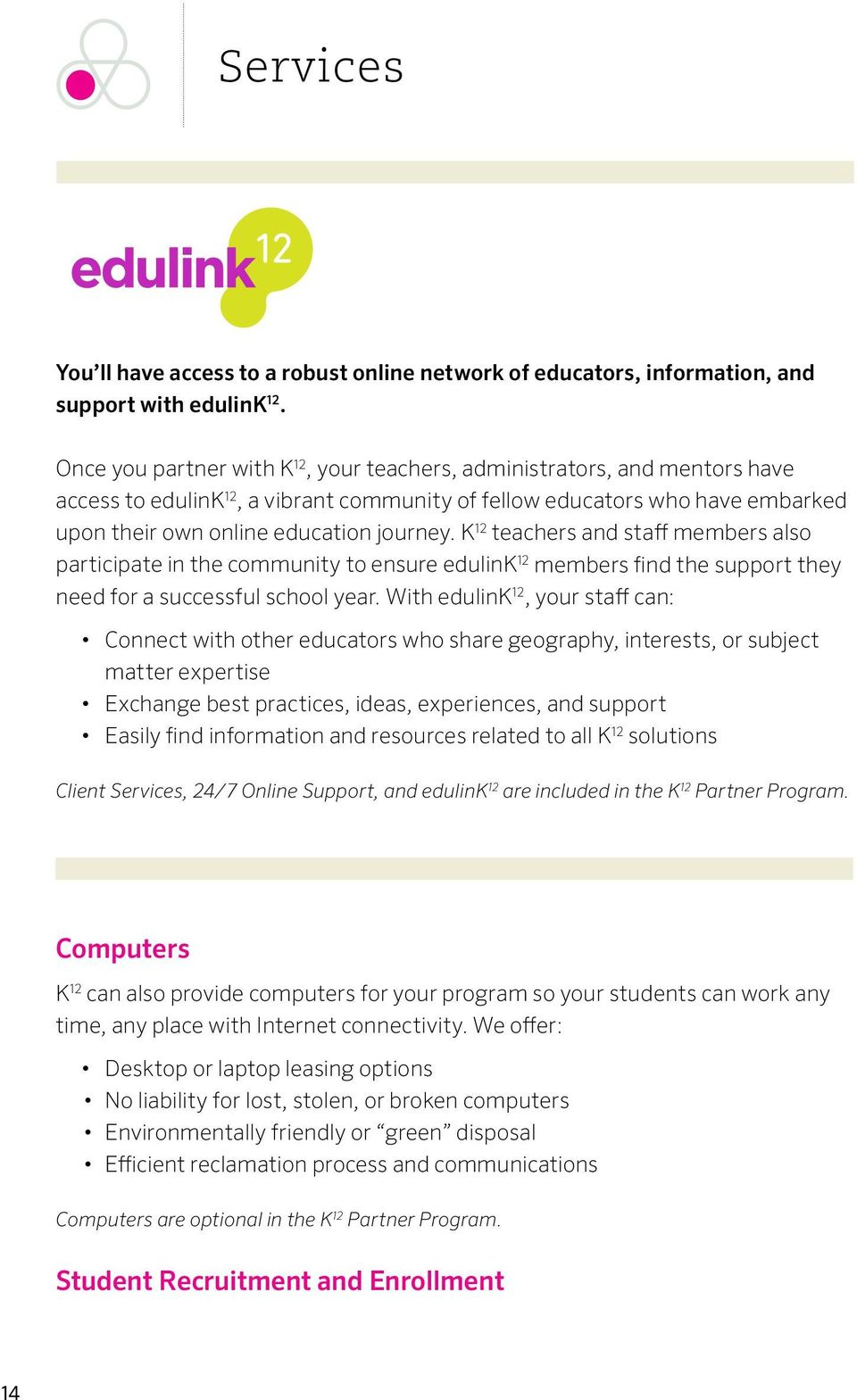 K 12 teachers and staff members also participate in the community to ensure edulink 12 members find the support they need for a successful school year.