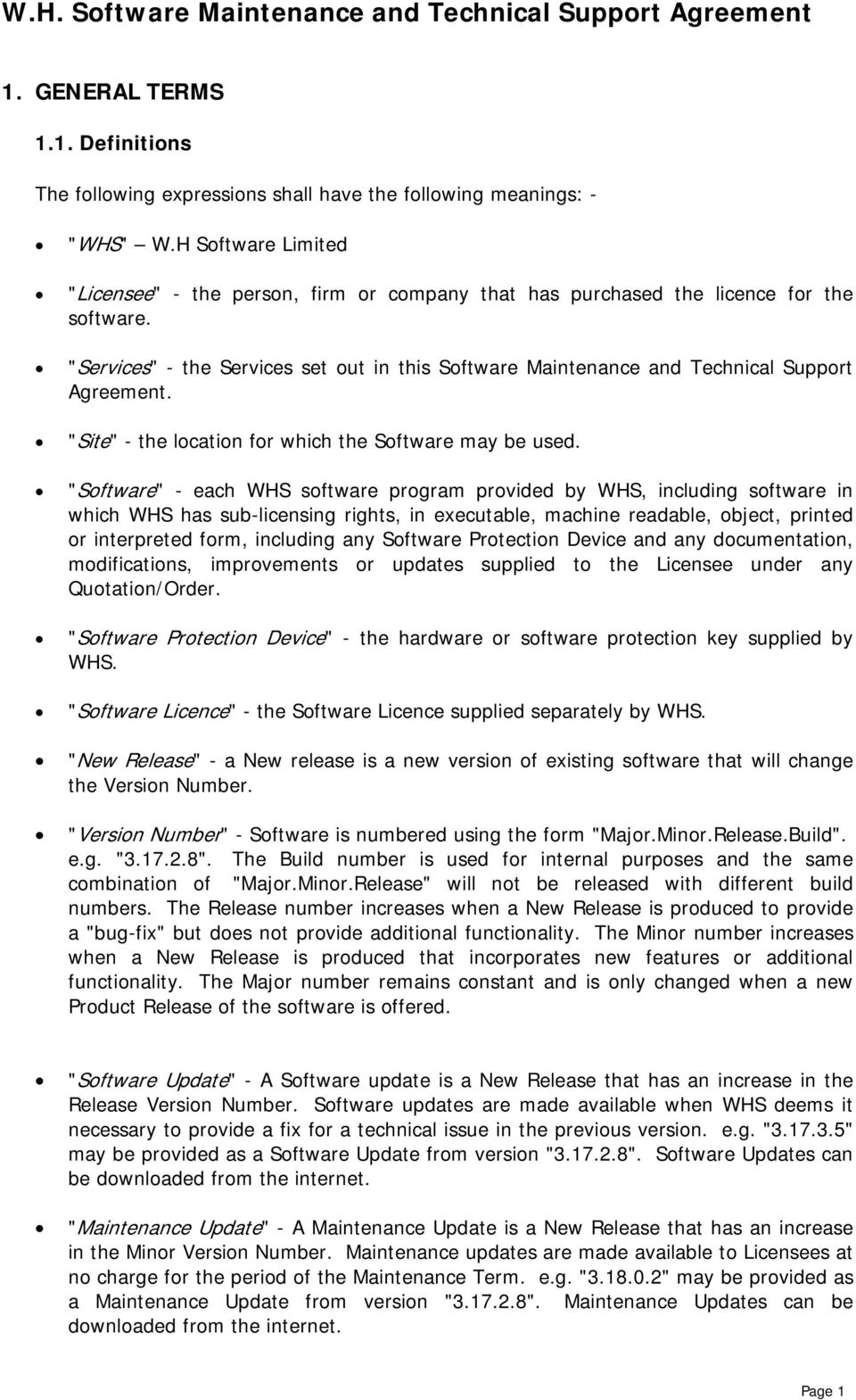 """Services"" - the Services set out in this Software Maintenance and Technical Support Agreement. ""Site"" - the location for which the Software may be used."