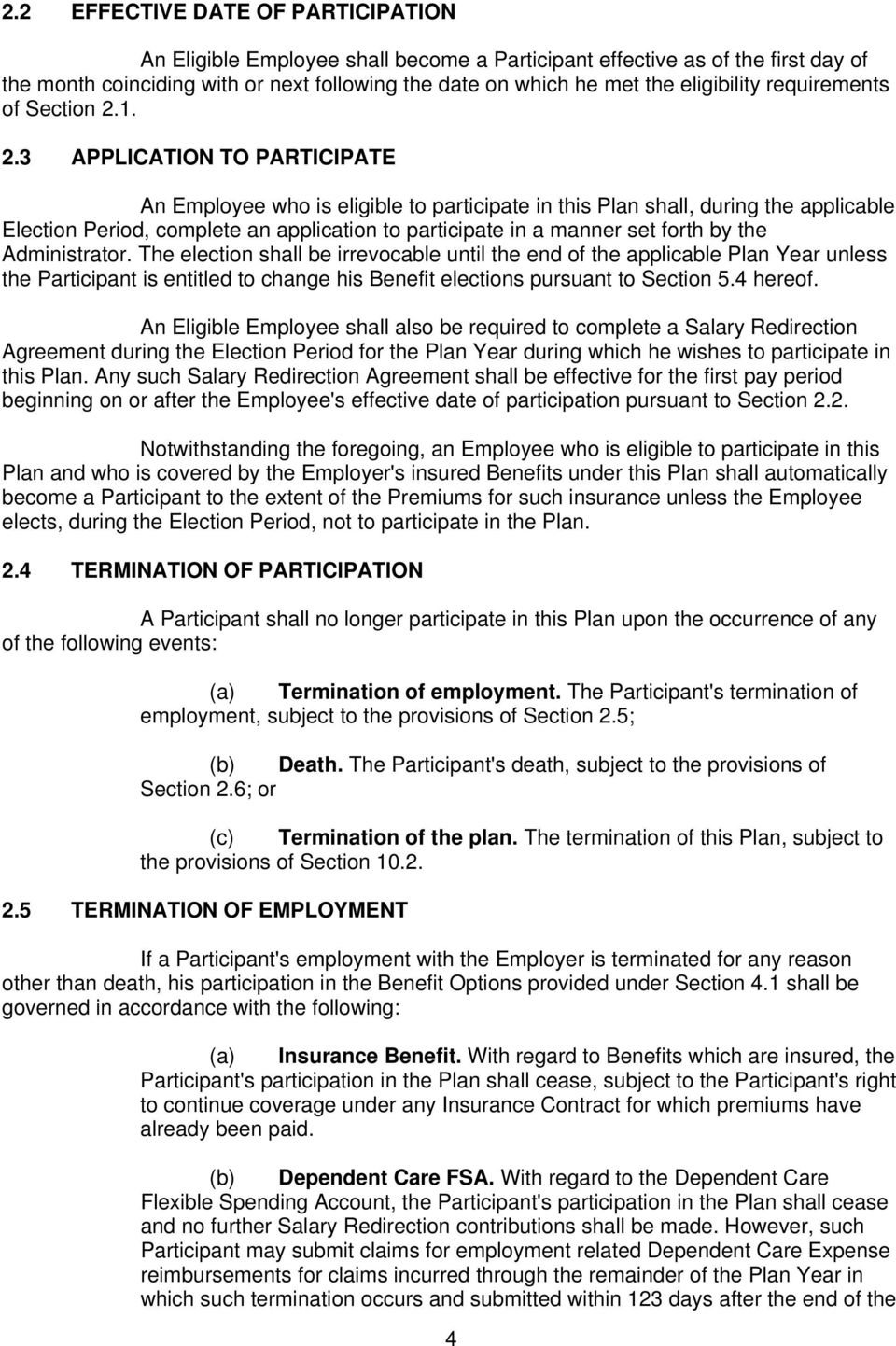 1. 2.3 APPLICATION TO PARTICIPATE An Employee who is eligible to participate in this Plan shall, during the applicable Election Period, complete an application to participate in a manner set forth by