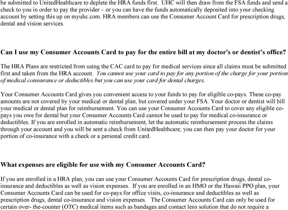 HRA members can use the Consumer Account Card for prescription drugs, dental and vision services. Can I use my Consumer Accounts Card to pay for the entire bill at my doctor's or dentist s office?