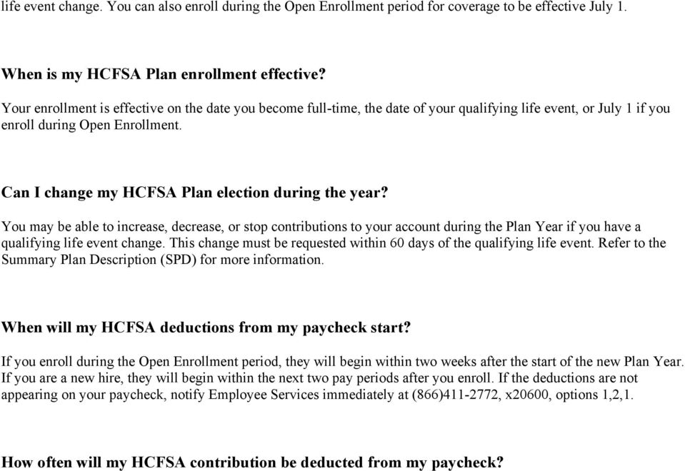 Can I change my HCFSA Plan election during the year? You may be able to increase, decrease, or stop contributions to your account during the Plan Year if you have a qualifying life event change.