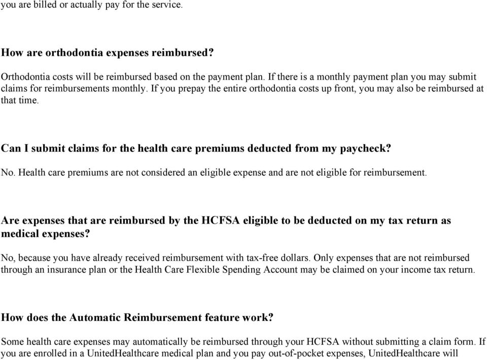 Can I submit claims for the health care premiums deducted from my paycheck? No. Health care premiums are not considered an eligible expense and are not eligible for reimbursement.