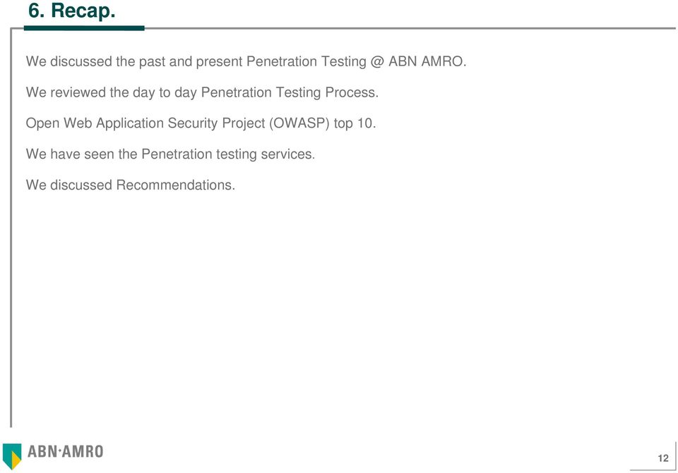 We reviewed the day to day Penetration Testing Process.