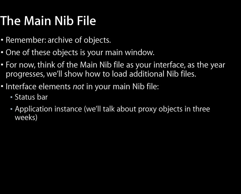 For now, think of the Main Nib file as your interface, as the year progresses, we ll