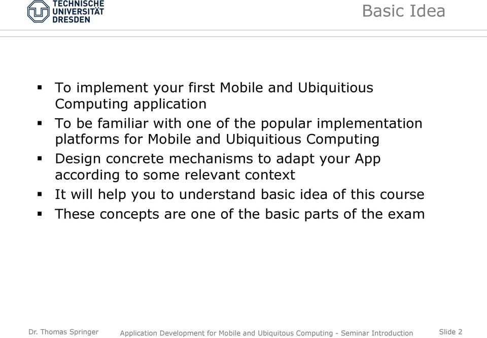 concrete mechanisms to adapt your App according to some relevant context It will help you to