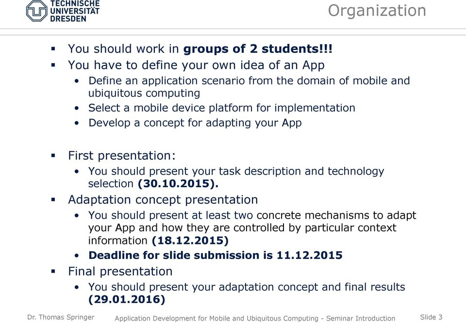 implementation Develop a concept for adapting your App First presentation: You should present your task description and technology selection (30.10.2015).