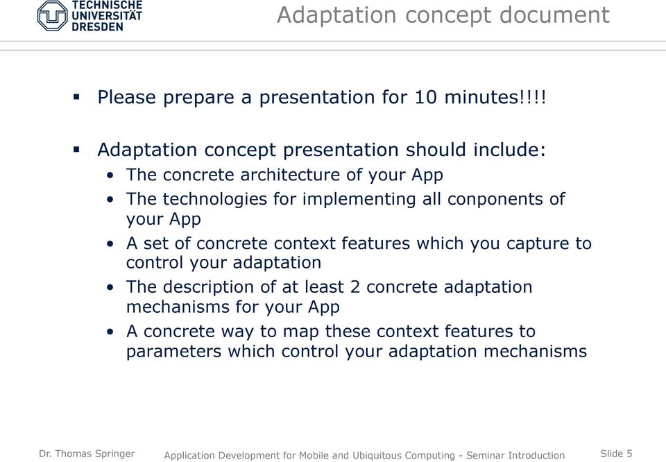 implementing all conponents of your App A set of concrete context features which you capture to control your adaptation