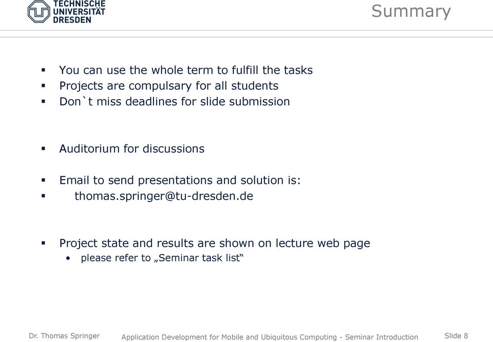 Email to send presentations and solution is: thomas.springer@tu-dresden.