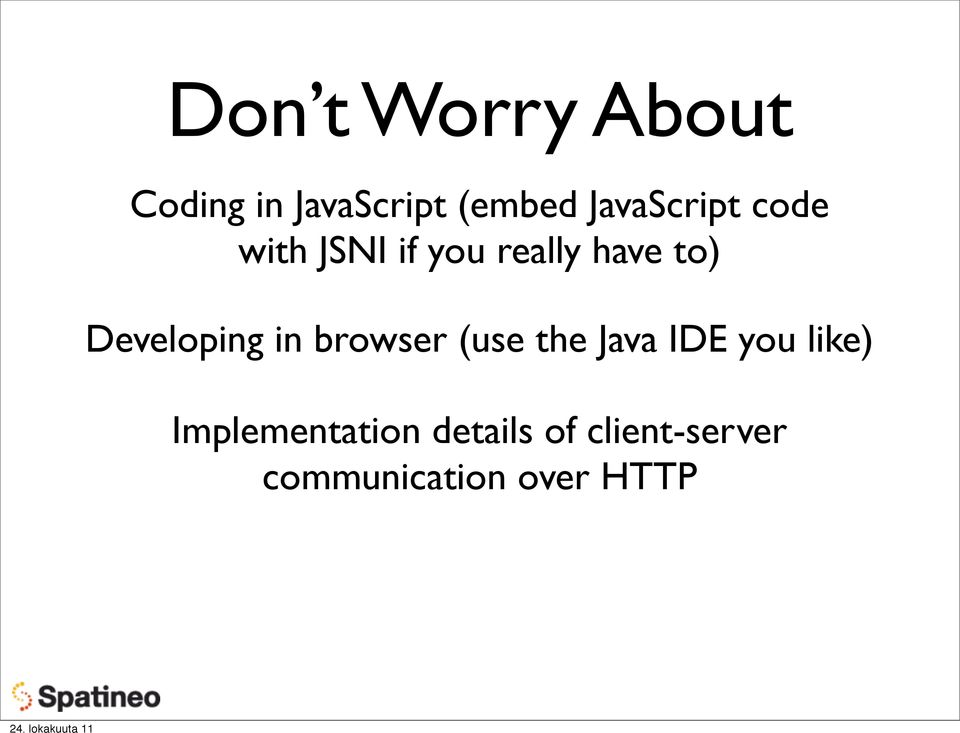 Developing in browser (use the Java IDE you like)