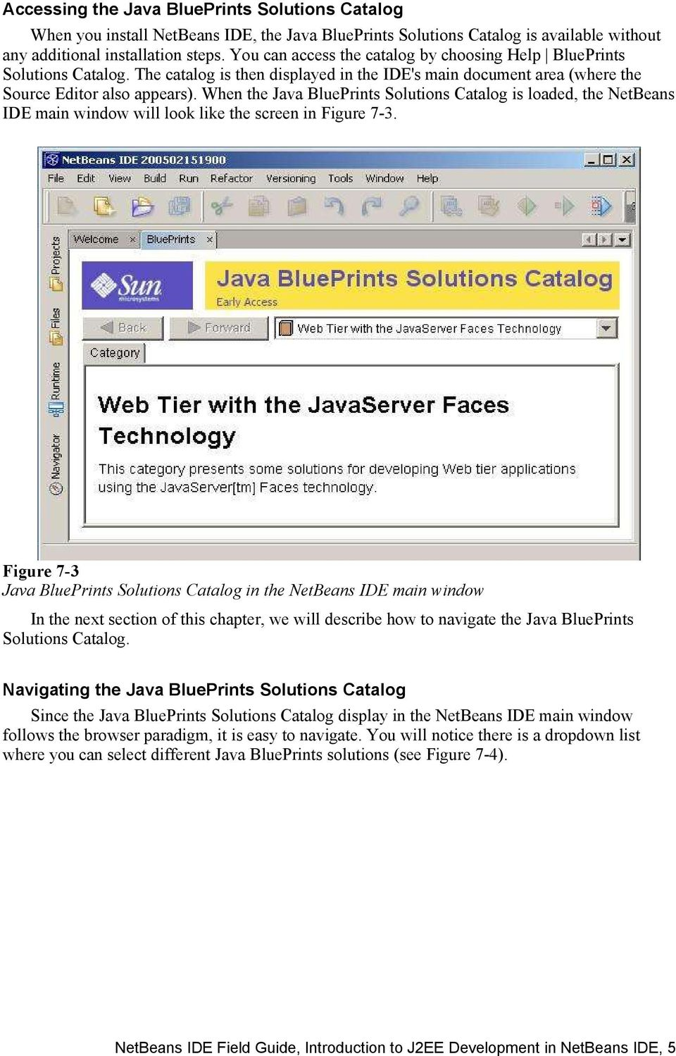 When the Java BluePrints Solutions Catalog is loaded, the NetBeans IDE main window will look like the screen in Figure 7-3.