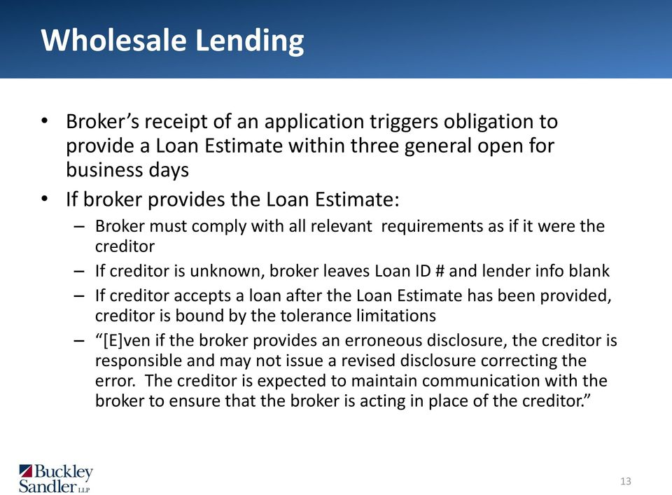 loan after the Loan Estimate has been provided, creditor is bound by the tolerance limitations [E]ven if the broker provides an erroneous disclosure, the creditor is responsible
