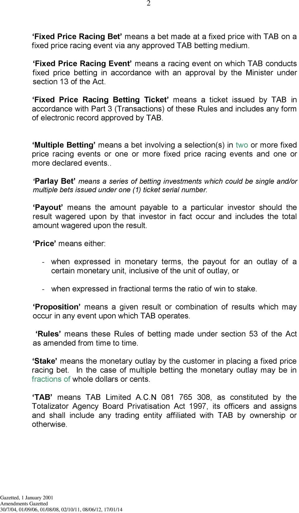 Fixed Price Racing Betting Ticket means a ticket issued by TAB in accordance with Part 3 (Transactions) of these Rules and includes any form of electronic record approved by TAB.