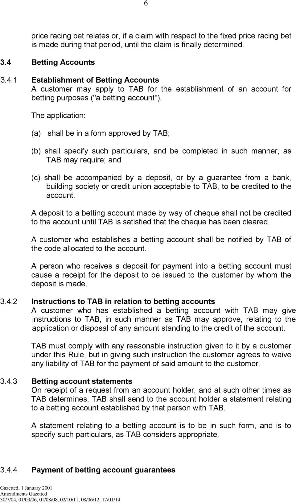 The application: (a) shall be in a form approved by TAB; (b) shall specify such particulars, and be completed in such manner, as TAB may require; and (c) shall be accompanied by a deposit, or by a
