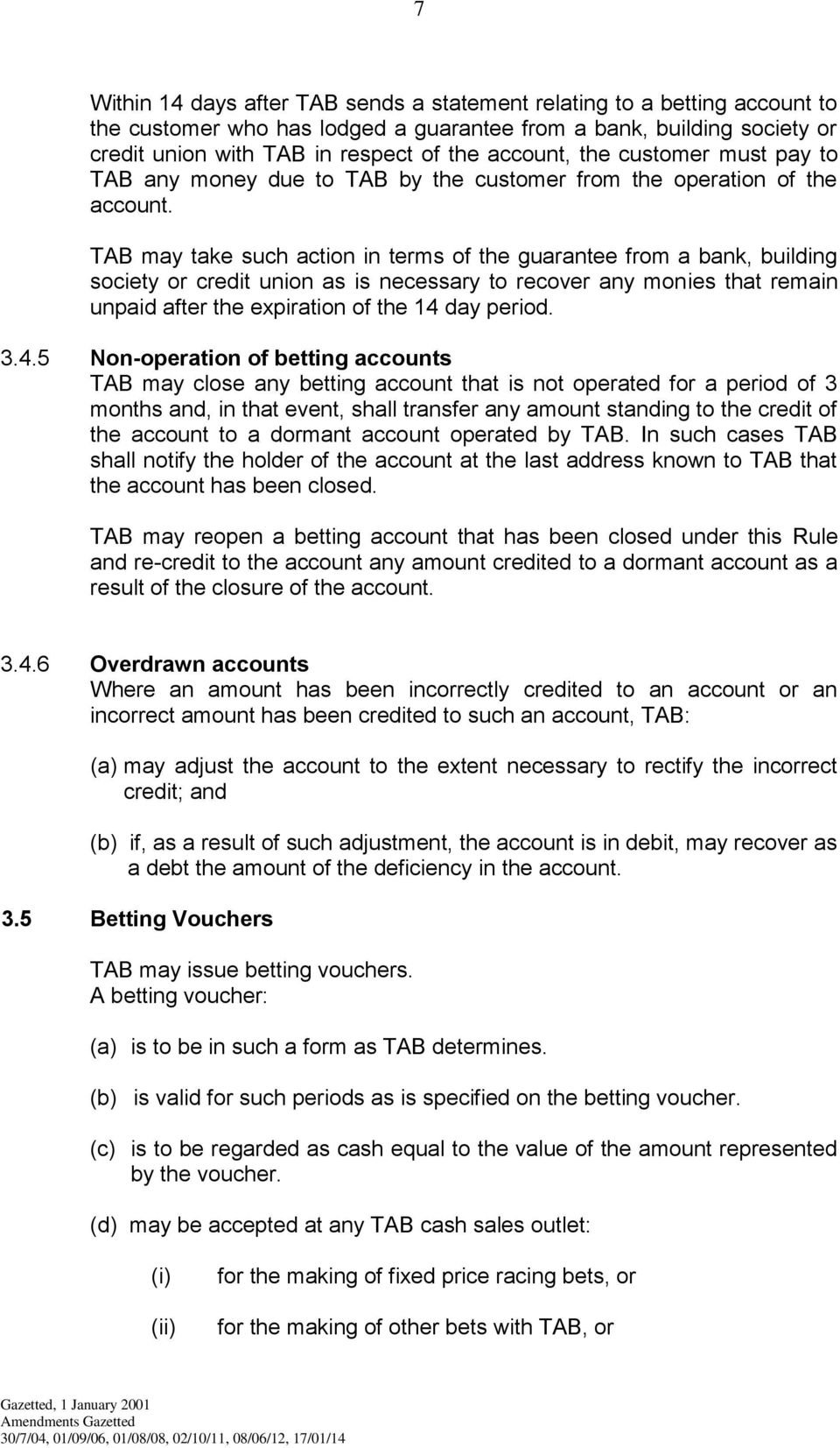 TAB may take such action in terms of the guarantee from a bank, building society or credit union as is necessary to recover any monies that remain unpaid after the expiration of the 14 day period. 3.