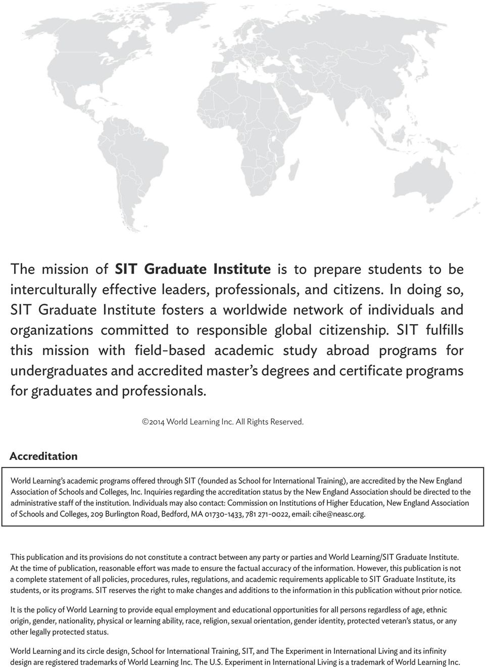 SIT fulfills this mission with field-based academic study abroad programs for undergraduates and accredited master s degrees and certificate programs for graduates and professionals.