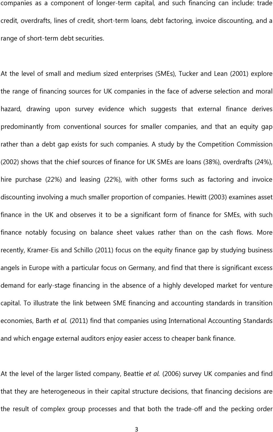 At the level of small and medium sized enterprises (SMEs), Tucker and Lean (2001) explore the range of financing sources for UK companies in the face of adverse selection and moral hazard, drawing