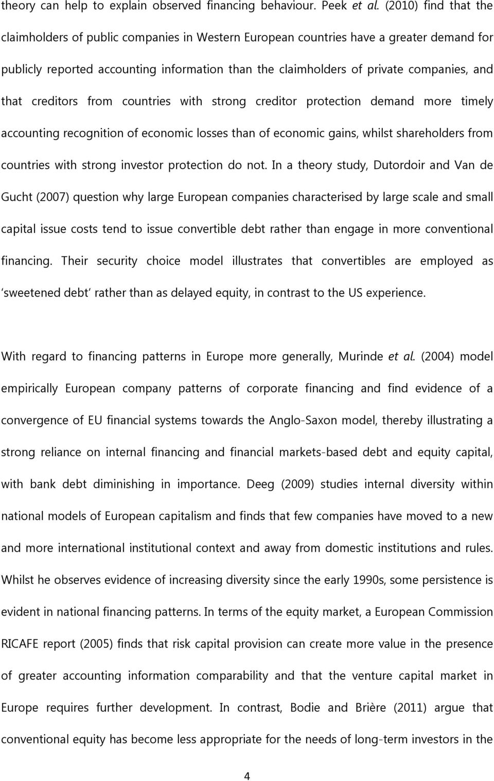 that creditors from countries with strong creditor protection demand more timely accounting recognition of economic losses than of economic gains, whilst shareholders from countries with strong