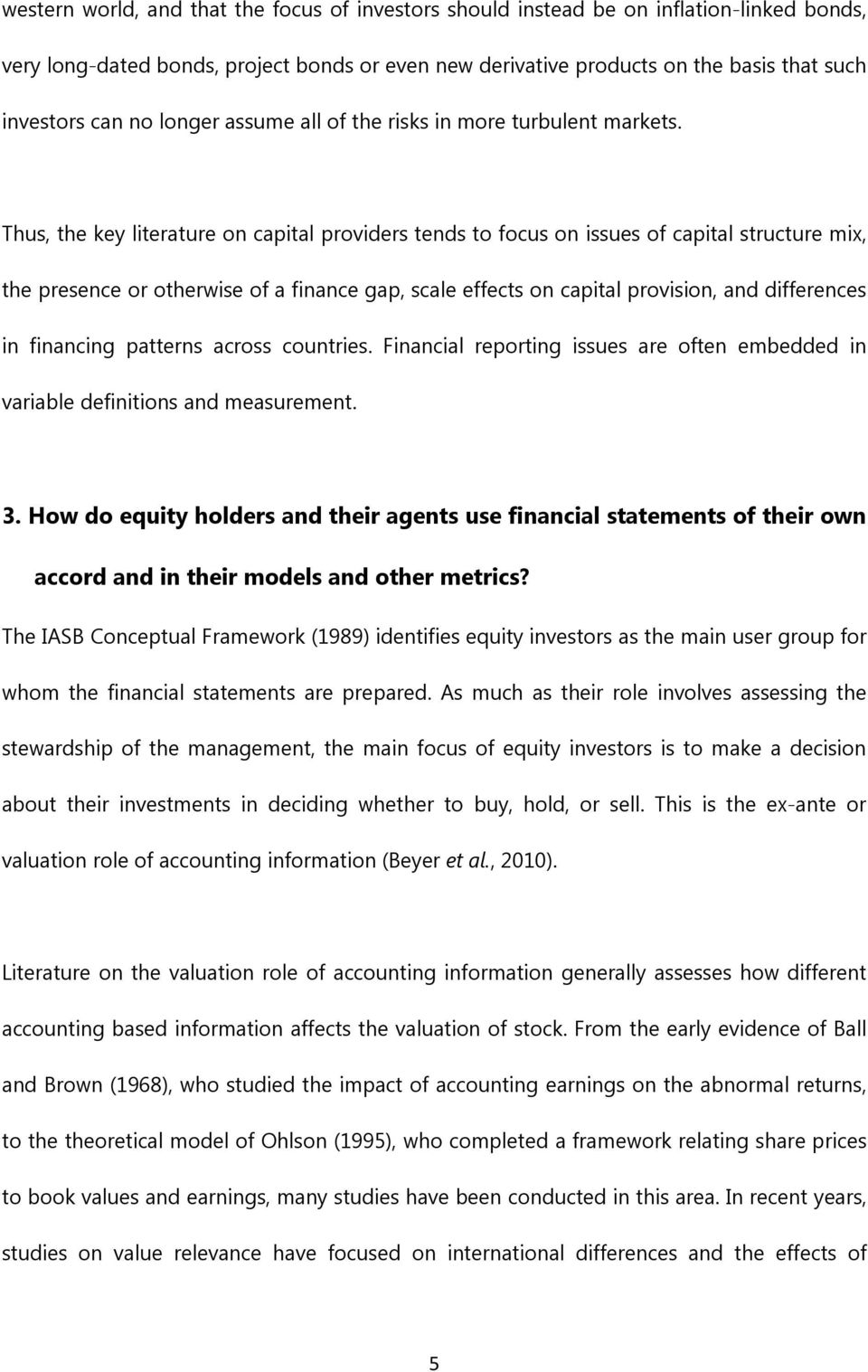 Thus, the key literature on capital providers tends to focus on issues of capital structure mix, the presence or otherwise of a finance gap, scale effects on capital provision, and differences in