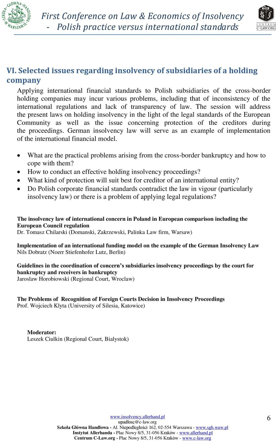 The session will address the present laws on holding insolvency in the light of the legal standards of the European Community as well as the issue concerning protection of the creditors during the