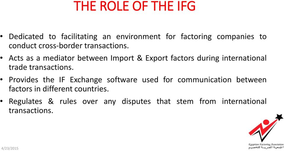 Acts as a mediator between Import & Export factors during international trade transactions.
