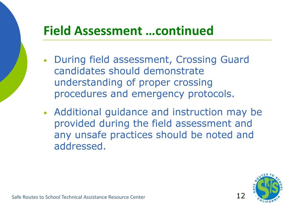 Additional guidance and instruction may be provided during the field assessment and any