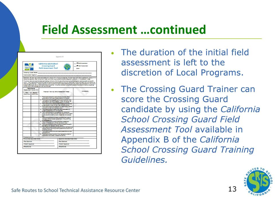 The Crossing Guard Trainer can score the Crossing Guard candidate by using the California School