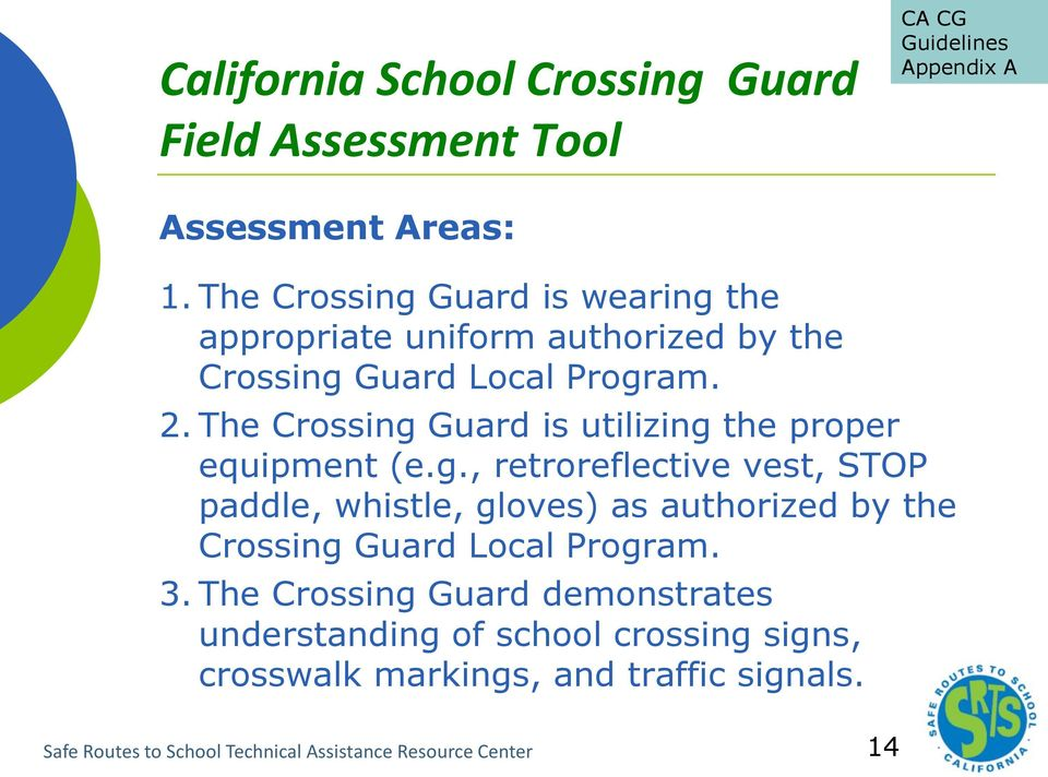 The Crossing Guard is utilizing the proper equipment (e.g., retroreflective vest, STOP paddle, whistle, gloves) as authorized by the Crossing Guard Local Program.
