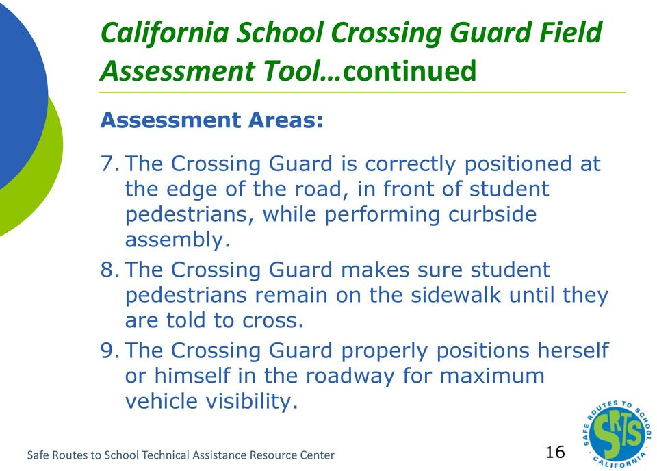 curbside assembly. 8. The Crossing Guard makes sure student pedestrians remain on the sidewalk until they are told to cross.