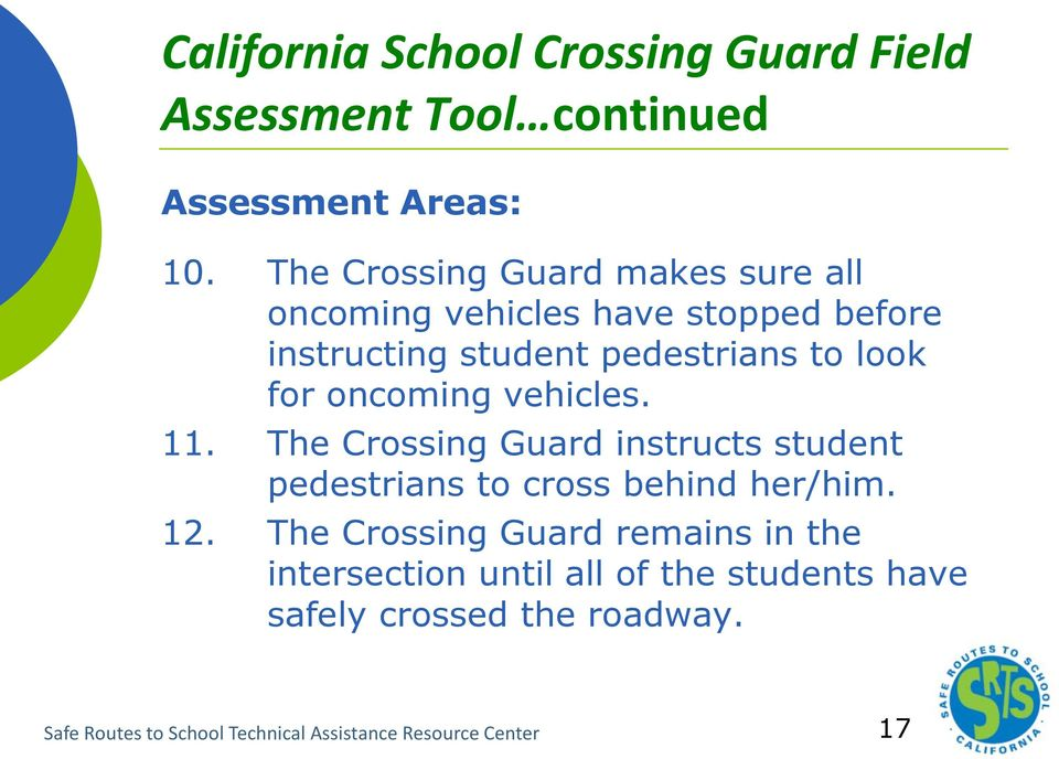 oncoming vehicles. 11. The Crossing Guard instructs student pedestrians to cross behind her/him. 12.