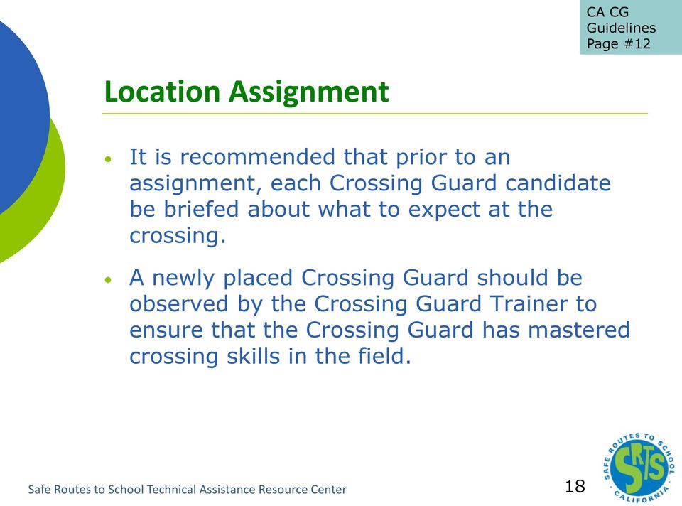 A newly placed Crossing Guard should be observed by the Crossing Guard Trainer to ensure that the
