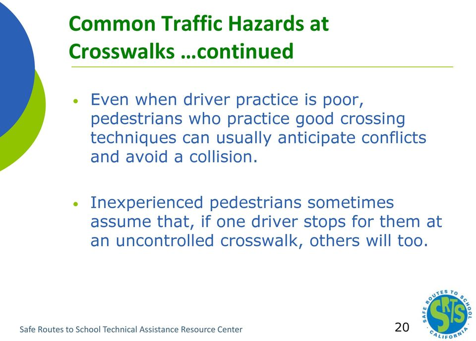 Inexperienced pedestrians sometimes assume that, if one driver stops for them at an