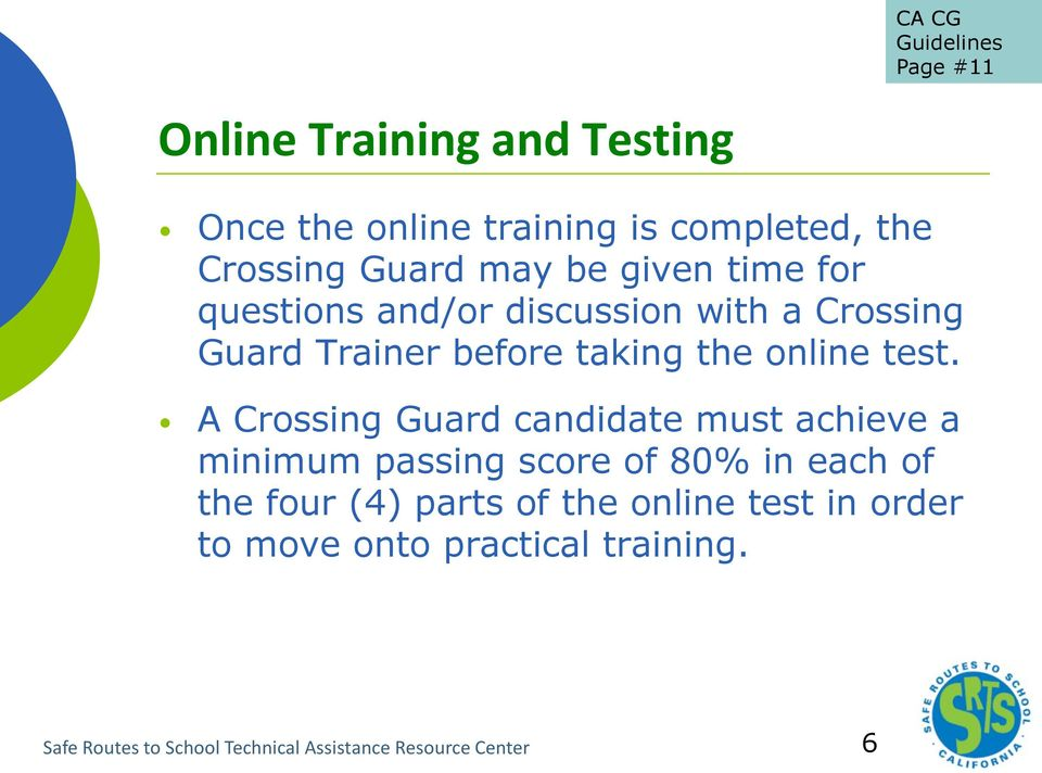 A Crossing Guard candidate must achieve a minimum passing score of 80% in each of the four (4) parts of the