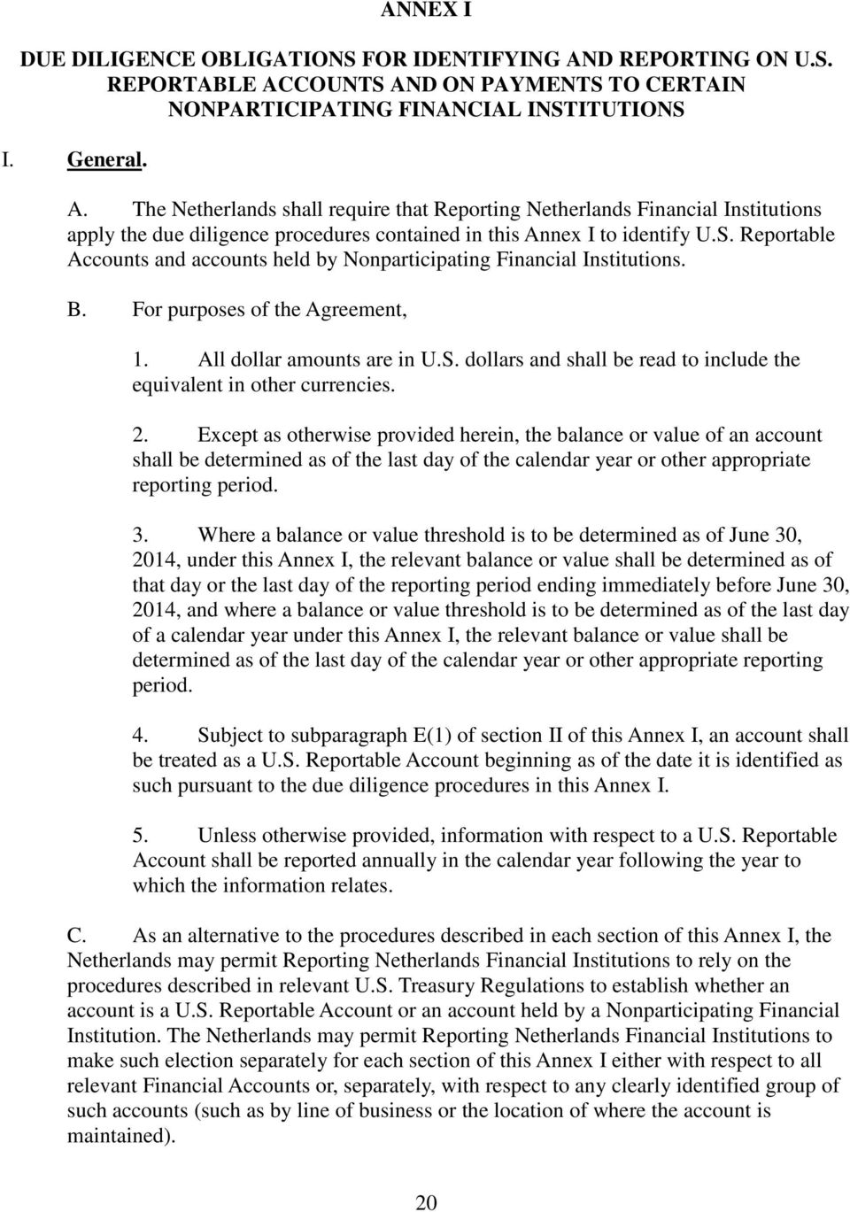 S. Reportable Accounts and accounts held by Nonparticipating Financial Institutions. B. For purposes of the Agreement, 1. All dollar amounts are in U.S. dollars and shall be read to include the equivalent in other currencies.