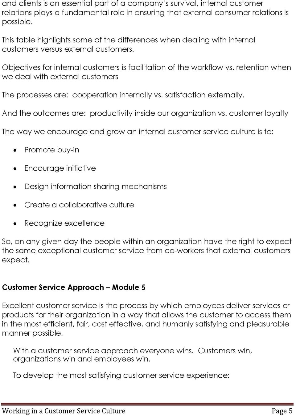 retention when we deal with external customers The processes are: cooperation internally vs. satisfaction externally. And the outcomes are: productivity inside our organization vs.