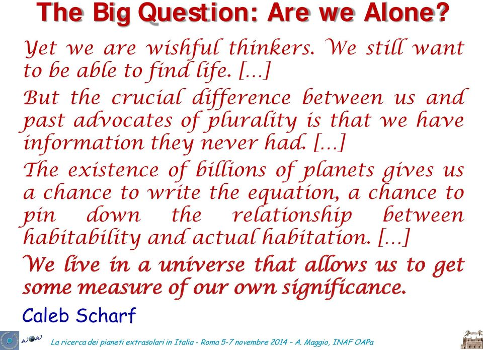 [ ] The existence of billions of planets gives us a chance to write the equation, a chance to pin down the relationship