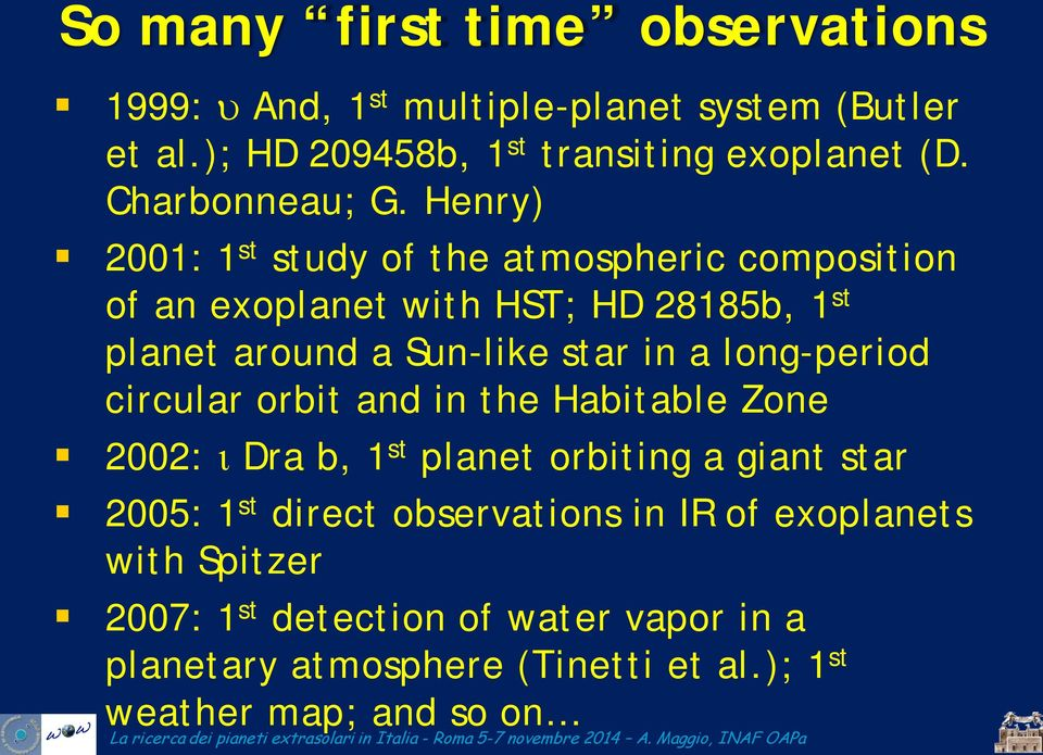 Henry) 2001: 1 st study of the atmospheric composition of an exoplanet with HST; HD 28185b, 1 st planet around a Sun-like star in a