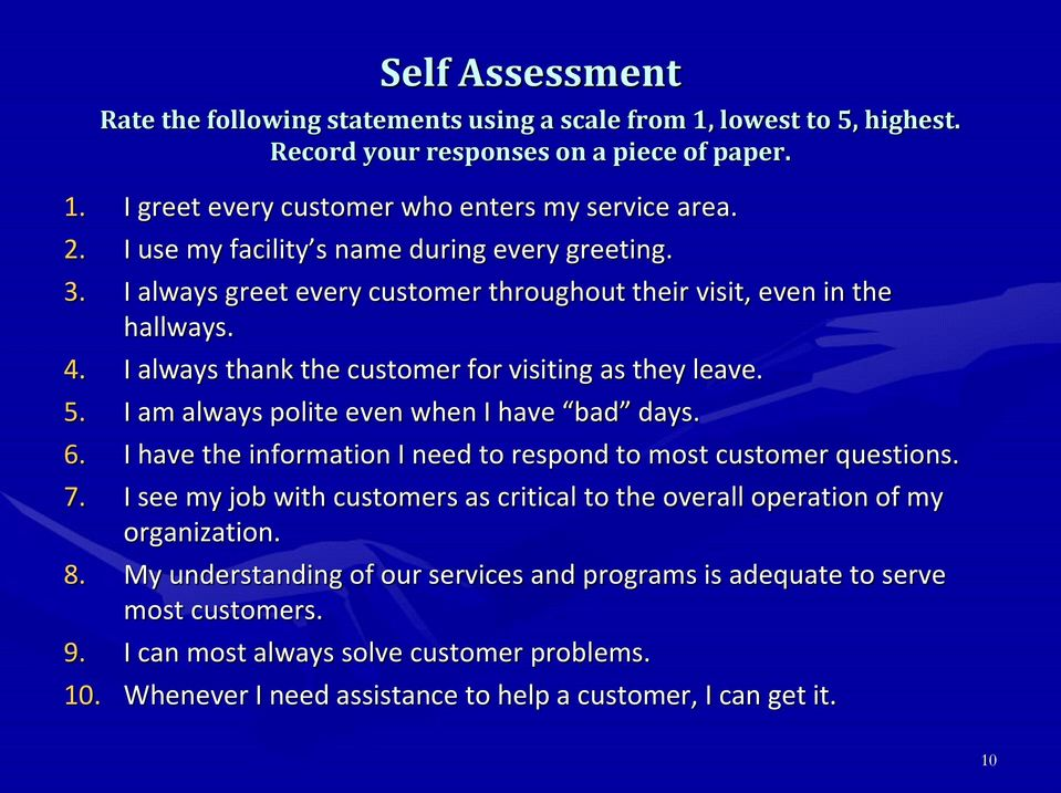 I am always polite even when I have bad days. 6. I have the information I need to respond to most customer questions. 7.