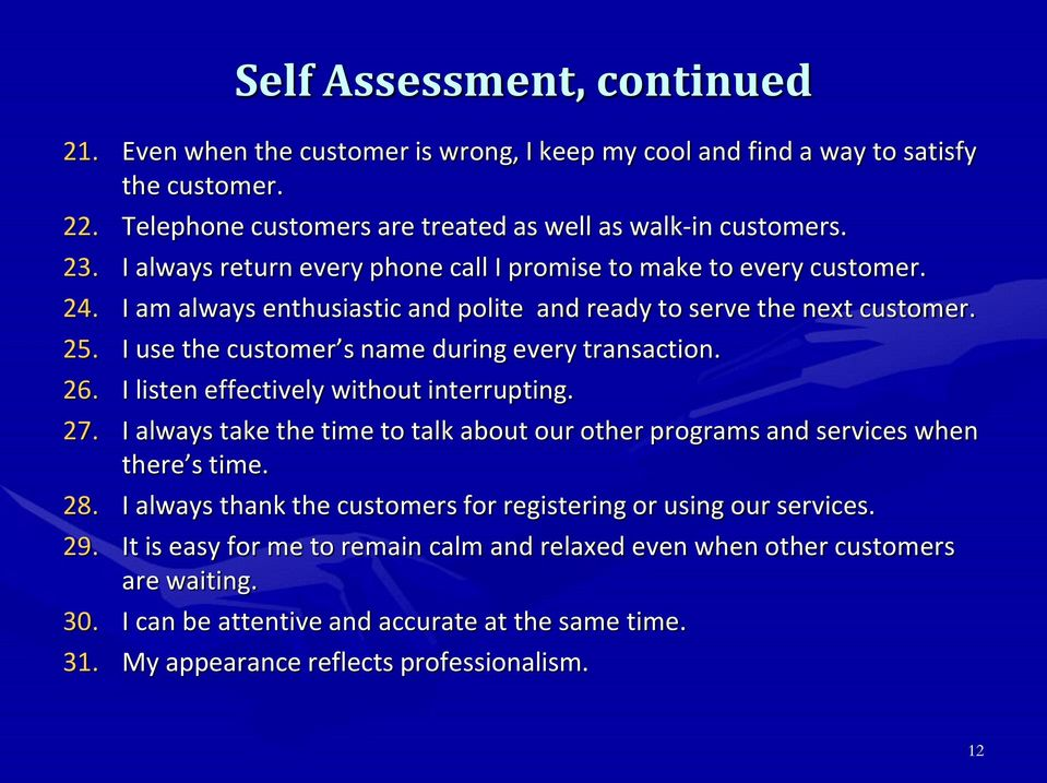 I use the customer s name during every transaction. 26. I listen effectively without interrupting. 27. I always take the time to talk about our other programs and services when there s time. 28.
