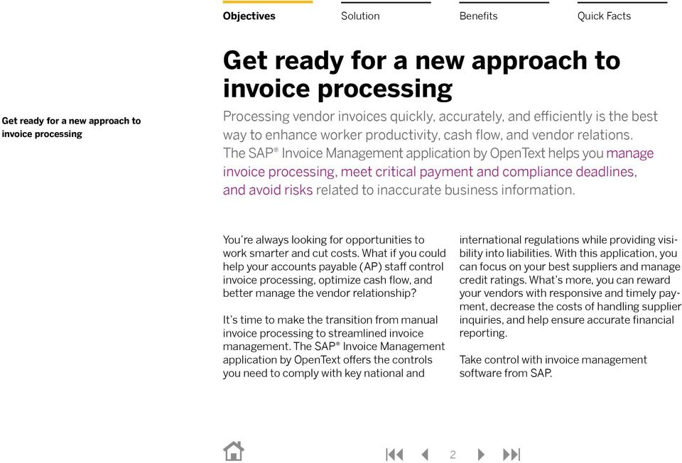The SAP Invoice Management application by OpenText helps you manage invoice processing, meet critical payment and compliance deadlines, and avoid risks related to inaccurate business information.
