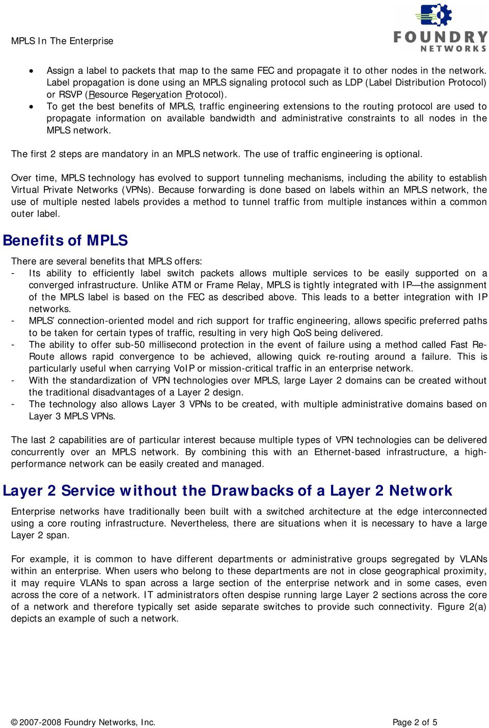 To get the best benefits of MPLS, traffic engineering extensions to the routing protocol are used to propagate information on available bandwidth and administrative constraints to all nodes in the