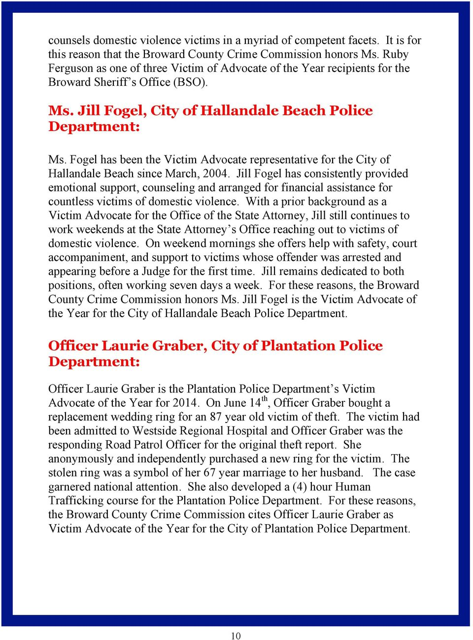 Fogel has been the Victim Advocate representative for the City of Hallandale Beach since March, 2004.