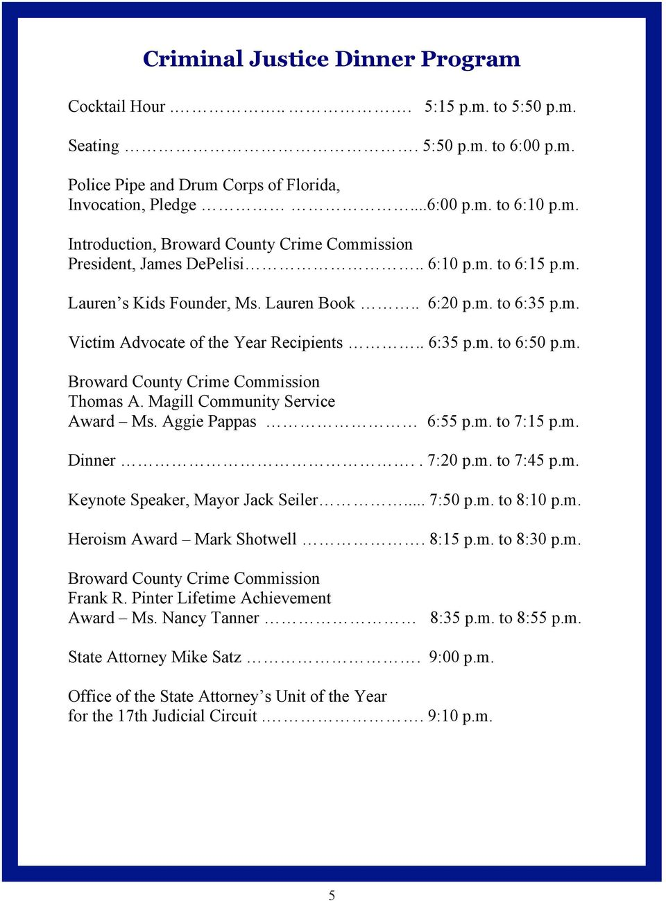 Magill Community Service Award Ms. Aggie Pappas 6:55 p.m. to 7:15 p.m. Dinner.. 7:20 p.m. to 7:45 p.m. Keynote Speaker, Mayor Jack Seiler... 7:50 p.m. to 8:10 p.m. Heroism Award Mark Shotwell. 8:15 p.