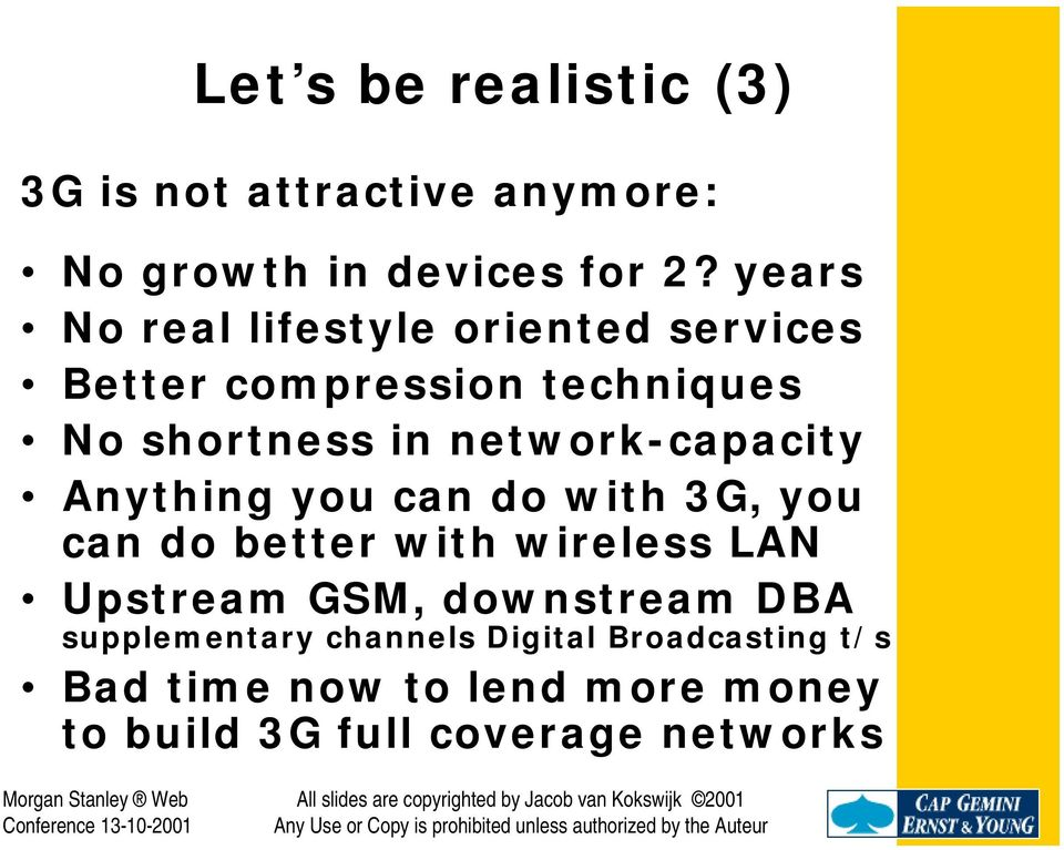 network-capacity Anything you can do with 3G, you can do better with wireless LAN Upstream GSM,
