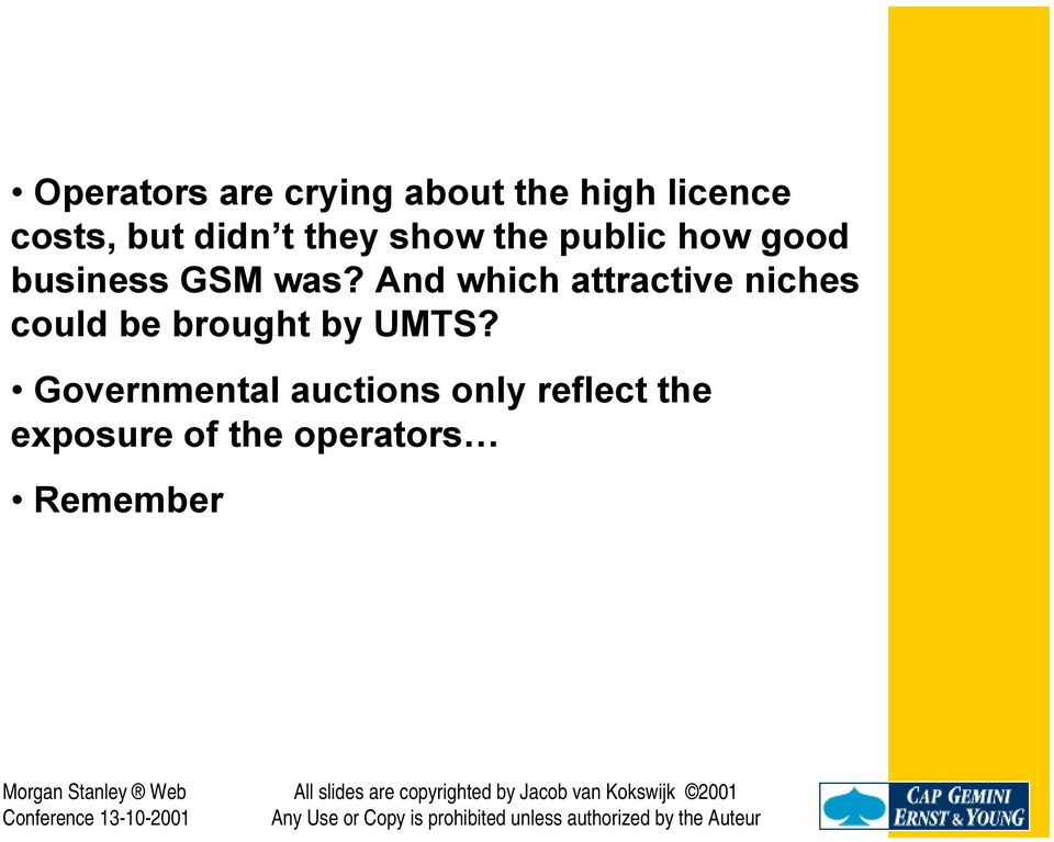 Governmental auctions only reflect the exposure of the operators Remember 3G has not been developed for