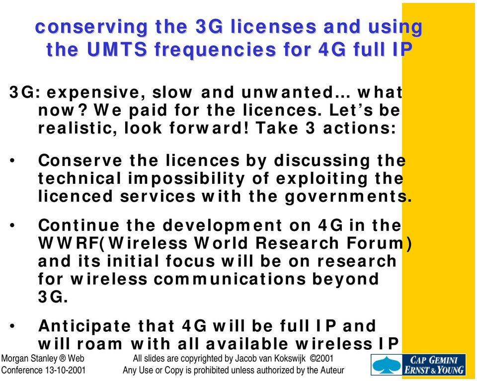 Take 3 actions: Conserve the licences by discussing the technical impossibility of exploiting the licenced services with the governments.