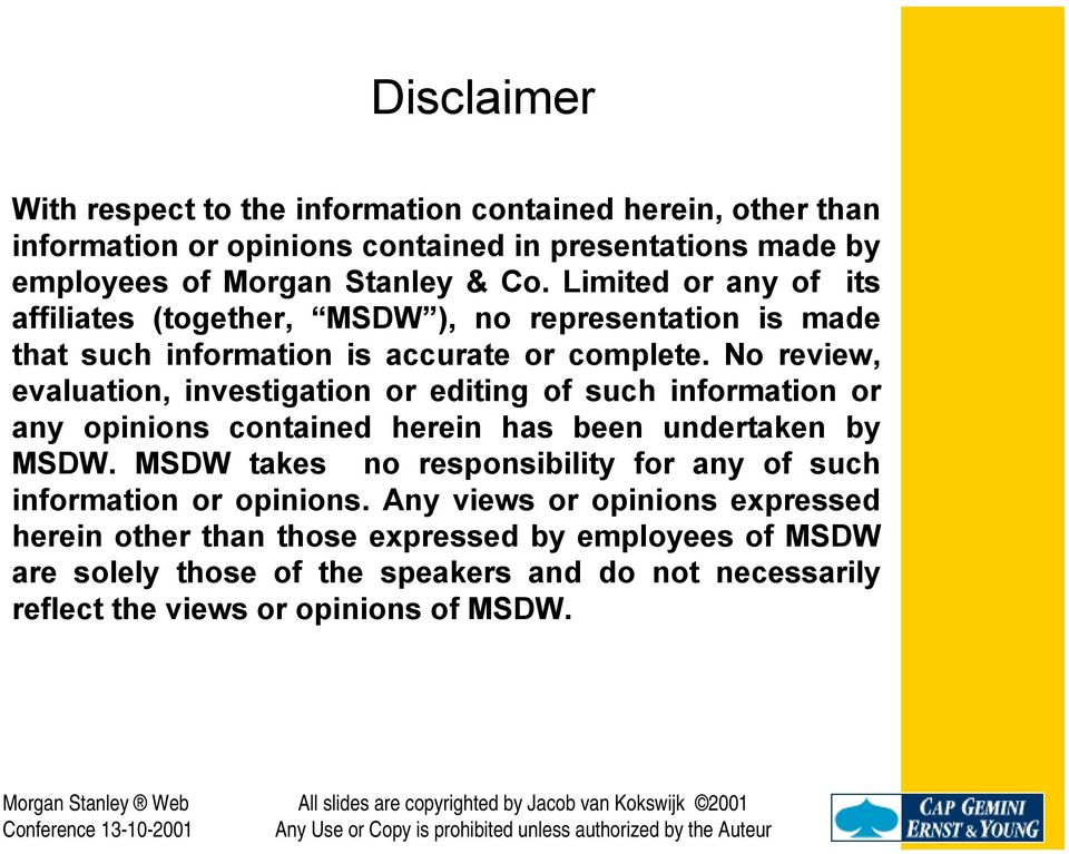 No review, evaluation, investigation or editing of such information or any opinions contained herein has been undertaken by MSDW.