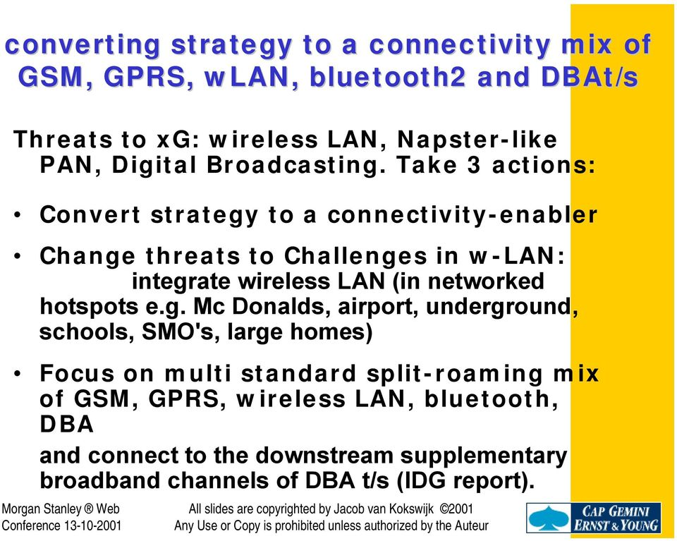 Take 3 actions: Convert strategy to a connectivity-enabler Change threats to Challenges in w-lan: integrate wireless LAN (in networked