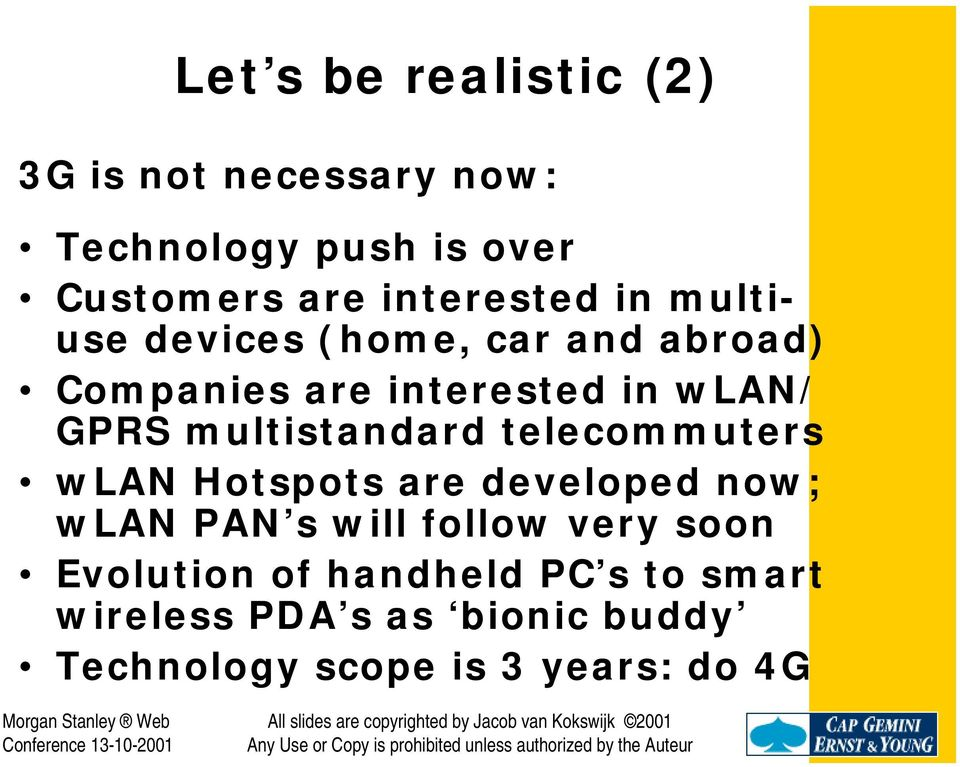 multistandard telecommuters wlan Hotspots are developed now; wlan PAN s will follow very soon