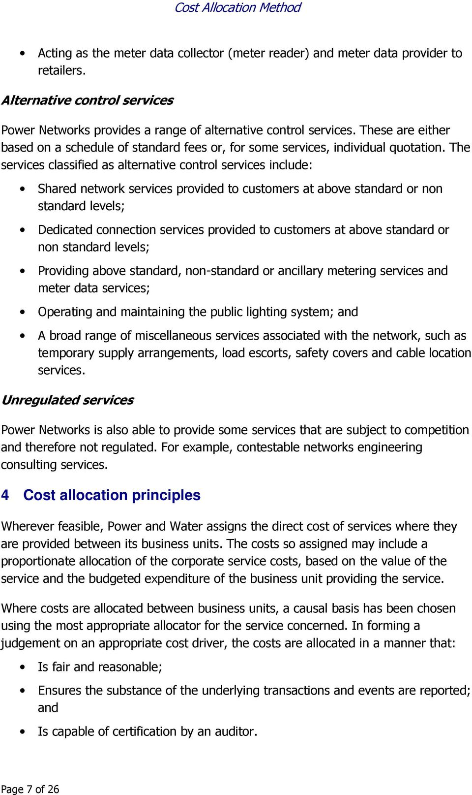 The services classified as alternative control services include: Shared network services provided to customers at above standard or non standard levels; Dedicated connection services provided to